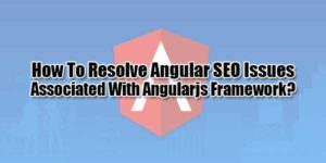 How-To-Resolve-Angular-SEO-Issues-Associated-With-Angularjs-Framework