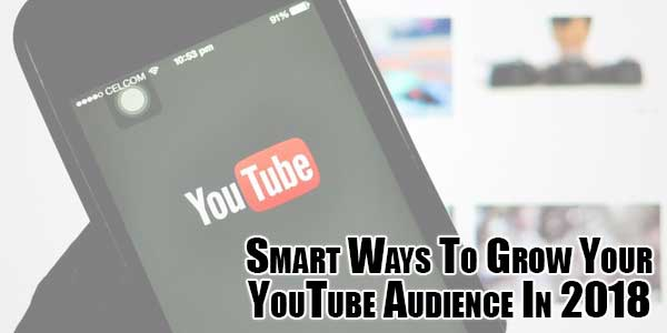 Smart-Ways-To-Grow-Your-YouTube-Audience-In-2018