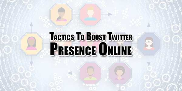Tactics-To-Boost-Twitter-Presence-Online