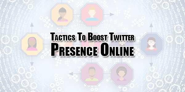Tactics-To-Boost-Twitter-Presence-Online