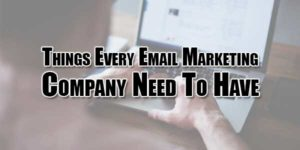 Things-Every-Email-Marketing-Company-Need-To-Have