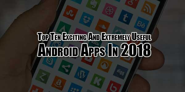Top-Ten-Exciting-And-Extremely-Useful-Android-Apps-In-2018