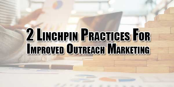 2-Linchpin-Practices-For-Improved-Outreach-Marketing