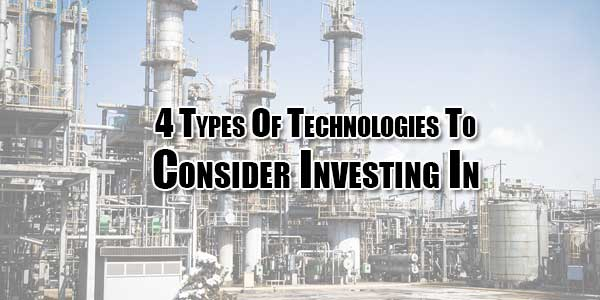 4-Types-Of-Technologies-To-Consider-Investing-In