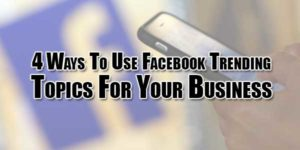 4-Ways-To-Use-Facebook-Trending-Topics-For-Your-Business