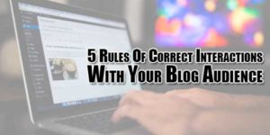 5-Rules-Of-Correct-Interactions-With-Your-Blog-Audience