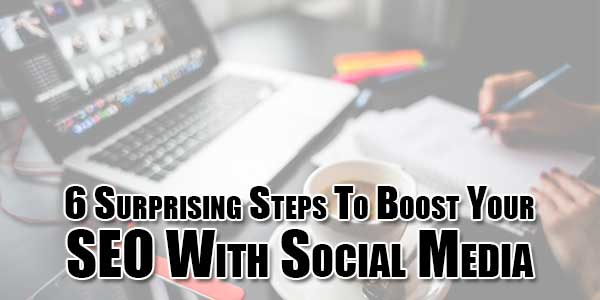 6-Surprising-Steps-To-Boost-Your-SEO-With-Social-Media
