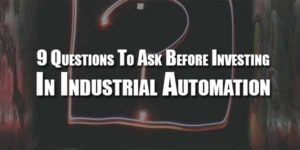 9-Questions-To-Ask-Before-Investing-In-Industrial-Automation