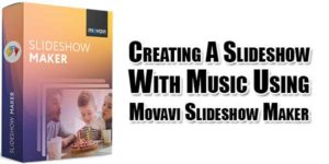 Creating-A-Slideshow-With-Music-Using-Movavi-Slideshow-Maker