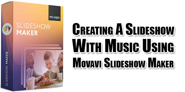 Creating-A-Slideshow-With-Music-Using-Movavi-Slideshow-Maker