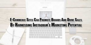E-Commerce-Sites-Can-Promote-Brands-And-Drive-Sales-By-Harnessing-Instagram's-Marketing-Potential
