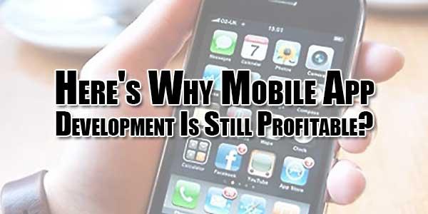 Here's-Why-Mobile-App-Development-Is-Still-Profitable