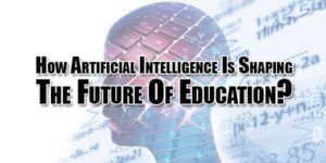 How-Artificial-Intelligence-Is-Shaping-The-Future-Of-Education