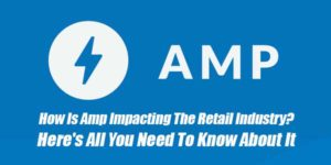 How-Is-Amp-Impacting-The-Retail-Industry--Heres-All-You-Need-To-Know-About-It