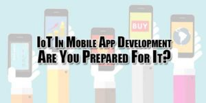IoT-In-Mobile-App-Development--Are-You-Prepared-For-It