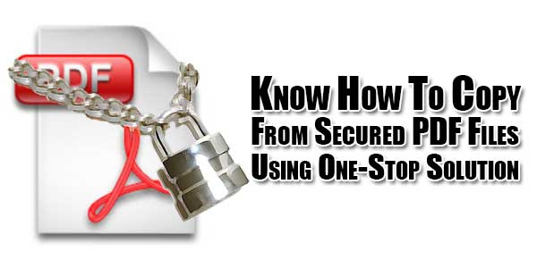 Know-How-To-Copy-From-Secured-PDF-Files-Using-One-Stop-Solution
