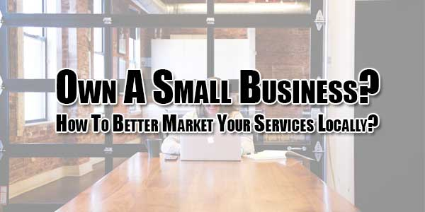 Own-A-Small-Business--How-To-Better-Market-Your-Services-Locally