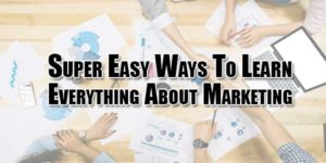 Super-Easy-Ways-To-Learn-Everything-About-Marketing