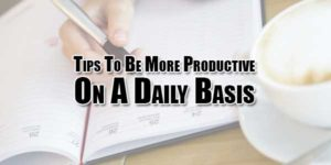 Tips-To-Be-More-Productive-On-A-Daily-Basis