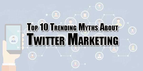 Top-10-Trending-Myths-About-Twitter-Marketing