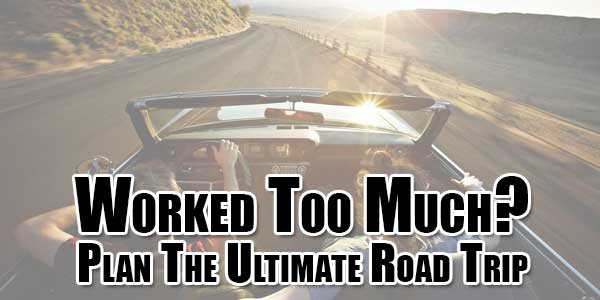 Worked-Too-Much-Plan-The-Ultimate-Road-Trip