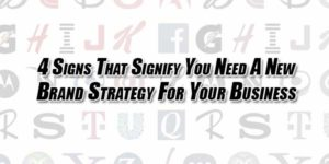 4-Signs-That-Signify-You-Need-A-New-Brand-Strategy-For-Your-Business