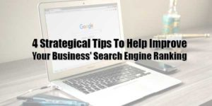4-Strategical-Tips-To-Help-Improve-Your-Business'-Search-Engine-Ranking