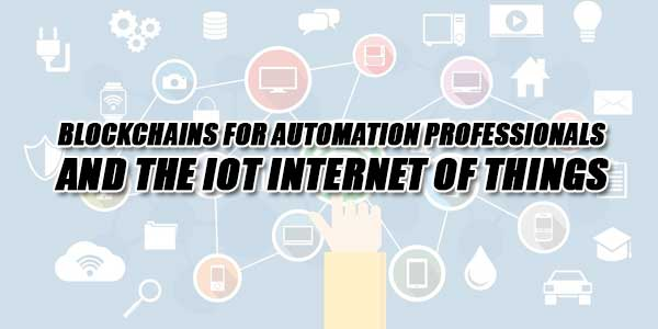 Blockchains-For-Automation-Professionals-And-The-IOT-Internet-Of-Things