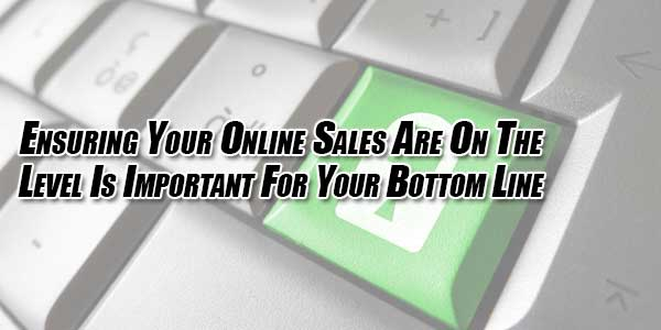 Ensuring-Your-Online-Sales-Are-On-The-Level-Is-Important-For-Your-Bottom-Line
