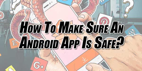How-To-Make-Sure-An-Android-App-Is-Safe
