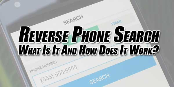 Reverse-Phone-Search---What-Is-It-And-How-Does-It-Work