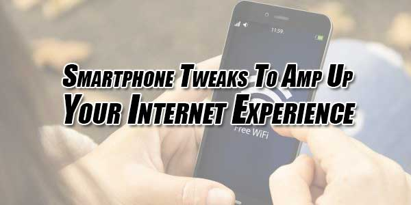 Smartphone-Tweaks-To-Amp-Up-Your-Internet-Experience