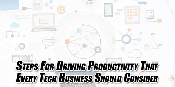 Steps-For-Driving-Productivity-That-Every-Tech-Business-Should-Consider