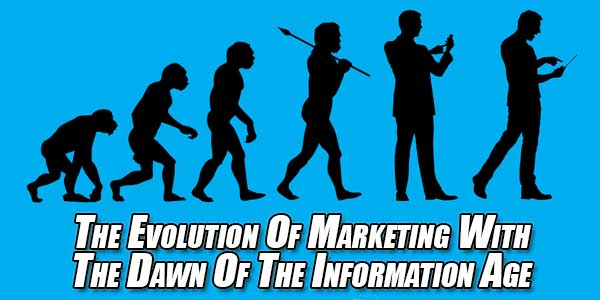 The-Evolution-Of-Marketing-With-The-Dawn-Of-The-Information-Age