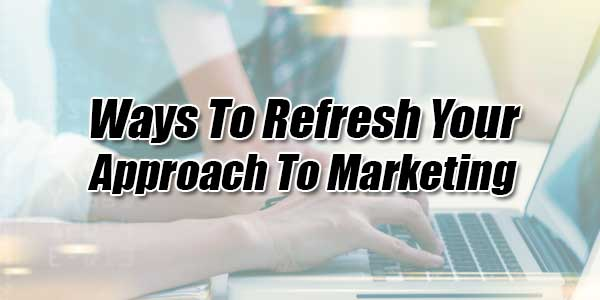 Ways-To-Refresh-Your-Approach-To-Marketing