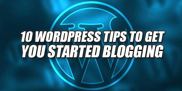 10-Wordpress-Tips-To-Get-You-Started-Blogging