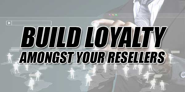 Build-Loyalty-Amongst-Your-Resellers