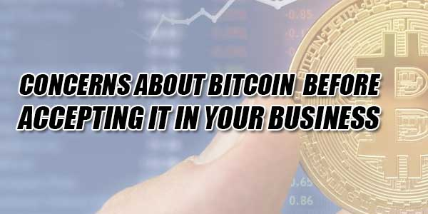 Concerns-About-Bitcoin-Before-Accepting-It-In-Your-Business
