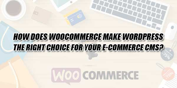 How-Does-WooCommerce-Make-WordPress-The-Right-Choice-For-Your-E-Commerce-CMS