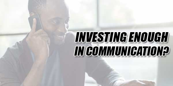Investing-Enough-In-Communication