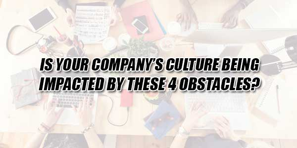 Is-Your-Company's-Culture-Being-Impacted-By-These-4-Obstacles