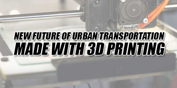 New-Future-Of-Urban-Transportation-Made-With-3D-Printing