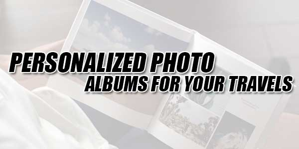 Personalized-Photo-Albums-For-Your-Travels