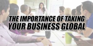 The-Importance-Of-Taking-Your-Business-Global