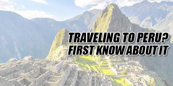 Traveling-To-Peru-First-Know-About-It