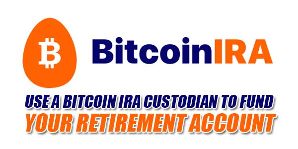 Use-A-Bitcoin-IRA-Custodian-To-Fund-Your-Retirement-Account