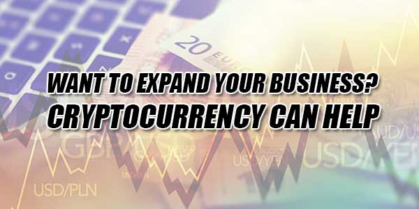 Want-To-Expand-Your-Business-Cryptocurrency-Can-Help