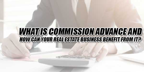 What-Is-Commission-Advance-And-How-Can-Your-Real-Estate-Business-Benefit-From-It