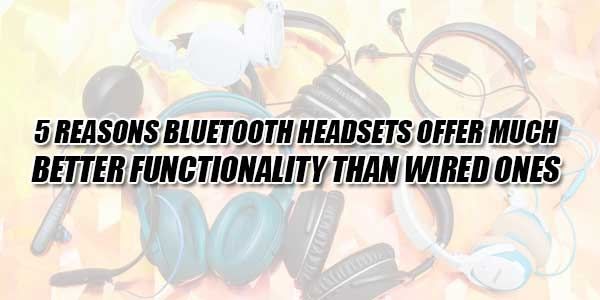 5-Reasons-Bluetooth-Headsets-Offer-Much-Better-Functionality-Than-Wired-Ones
