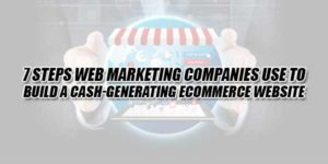 7-Steps-Web-Marketing-Companies-Use-To-Build-A-Cash-Generating-Ecommerce-Website